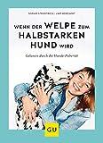 Wenn der Welpe zum halbstarken Hund wird: Gelassen durch die Hunde-Pubertät (überarbeitete und aktualisierte Neuausgabe) (GU Tier Spezial)